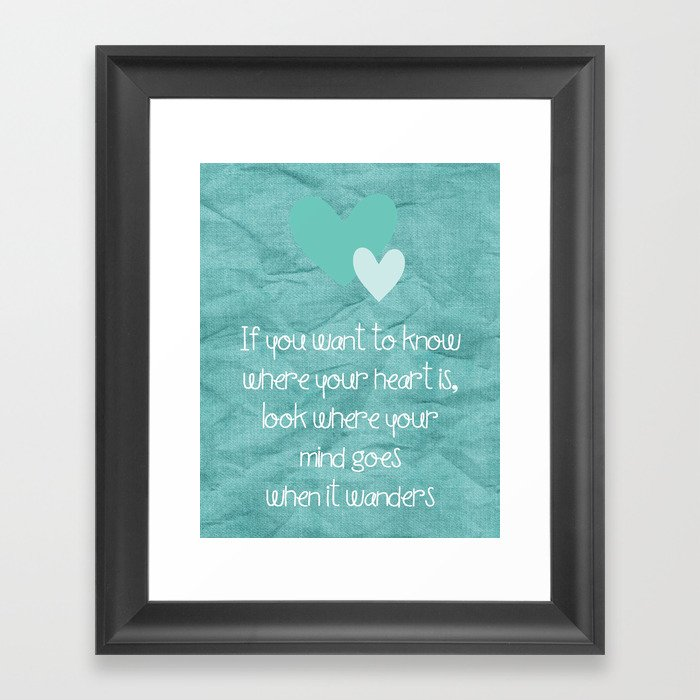 If You Want To Know Where Your Heart Is Framed Art Print By