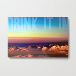 Drink it in Metal Print