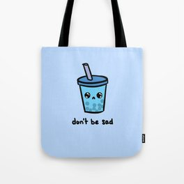 Don't Be Sad Tote Bag