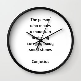 Confucius Motivational Quote  - The person who moves a mountain begins by carrying away small stones Wall Clock