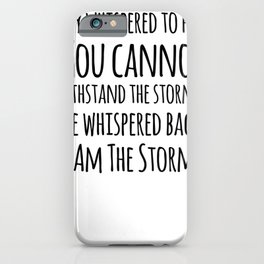 They Whispered To Her You Cannot Withstand The Storm iPhone Case