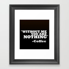 Coffee - Without Me You Are Nothing Framed Art Print