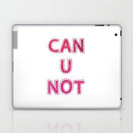 CAN U NOT Laptop & iPad Skin