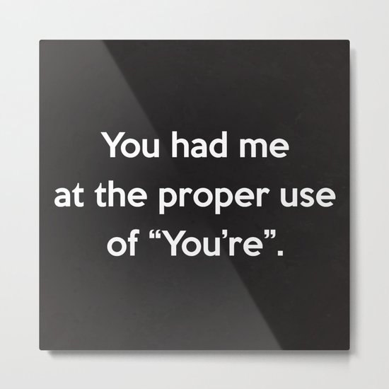 Proper Use Of You're Funny Quote Metal Print