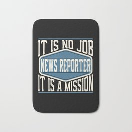 News Reporter  - It Is No Job, It Is A Mission Bath Mat