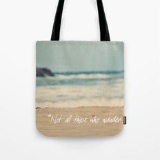 Not all those who wander are lost. Tote Bag
