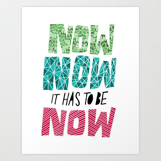 Now, Now, Now! Art Print