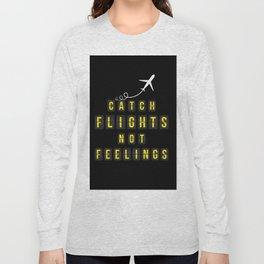 Catch Flights Not Feelings Long Sleeve T-shirt