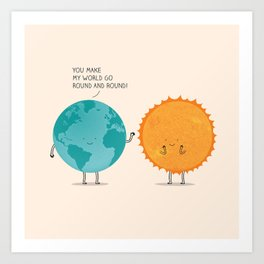 You make my world go round and round! Art Print
