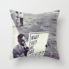 Who said we were satisified? - Protest sign, 1960s Throw Pillow