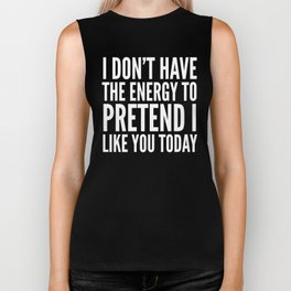 I Don't Have the Energy to Pretend I Like You Today (Black & White) Biker Tank
