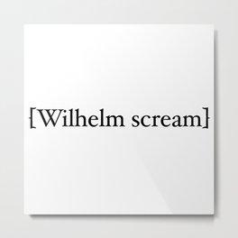 Wilhelm scream Metal Print