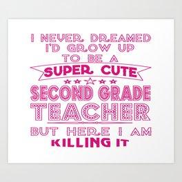 A SUPER CUTE SECOND GRADE TEACHER Art Print