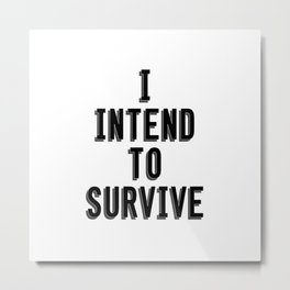 I Intend To Survive Metal Print