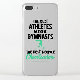 Gymnastics Best Athletes Become Gymnasts the Rest Become Cheerleaders Clear iPhone Case
