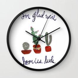 i'm glad we're homies dude  Wall Clock