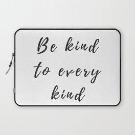 Be kind to every kind Laptop Sleeve