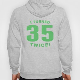 I Turned 35 Twice 70th Birthday Hoody