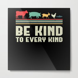Be Kind To Every Kind | Vegan Gift Metal Print