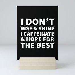 I Don't Rise and Shine I Caffeinate and Hope for the Best (Black & White) Mini Art Print