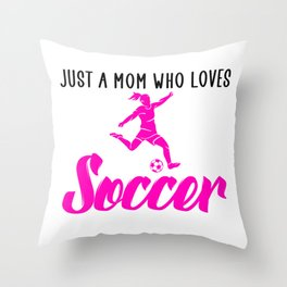 just a mom who loves soccer Throw Pillow