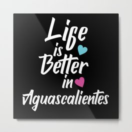 Life Is Better In Aguascalientes Mexican Pride Metal Print