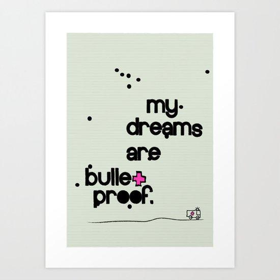 My dreams are bulletproof Art Print