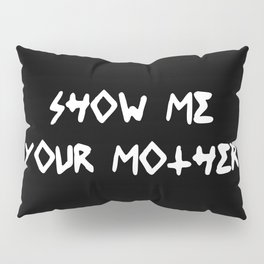 Show Me Your Mother Pillow Sham
