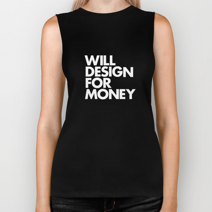 WILL DESIGN FOR MONEY Biker Tank
