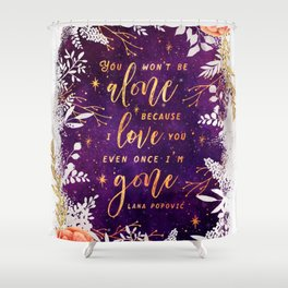 You won't be alone Shower Curtain