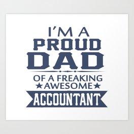 I'M A PROUD ACCOUNTANT'S DAD Art Print