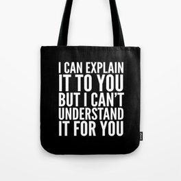 I Can Explain it to You, But I Can't Understand it for You (Black & White) Tote Bag