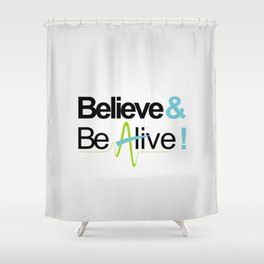 Believe & Be Alive! -V4Silver- Shower Curtain