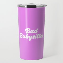 Bad Babysitter Funny Quote Travel Mug