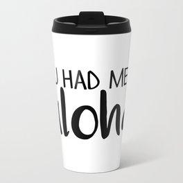 You Had Me At Aloha Metal Travel Mug
