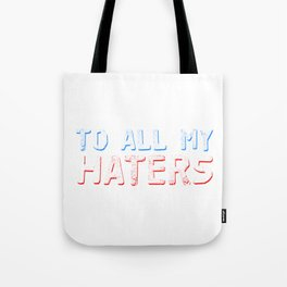 Haters Gonna Hate Tshirt Design To all my haters Tote Bag