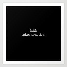 faith takes practice. Art Print