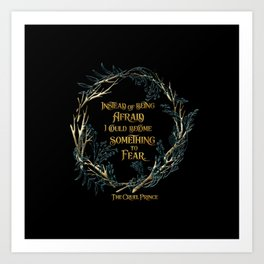 Instead of being afraid, I could become something to fear. The Cruel Prince Art Print