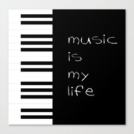 Piano music is my life Canvas Print
