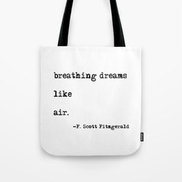 Breathing dreams like air - F. Scott Fitzgerald quote Tote Bag