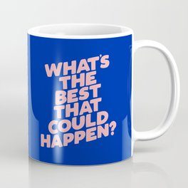 Whats The Best That Could Happen Coffee Mug