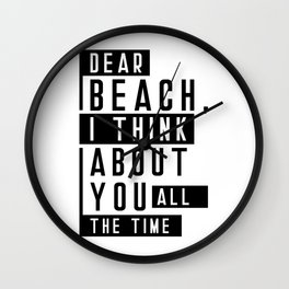 Dear Beach I Think About You All The Time Quote Wall Clock