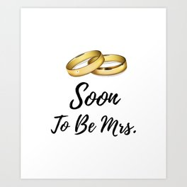Soon To Be Mrs. - Bridal Shower Gifts For Bride Art Print