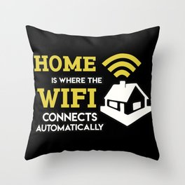 Geek: Home Is Where The Wifi Connects Automatically T-Shirt Throw Pillow
