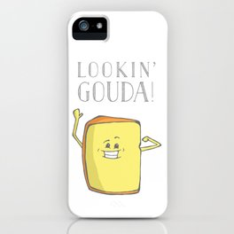 Lookin' Gouda! iPhone Case