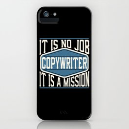 Copywriter  - It Is No Job, It Is A Mission iPhone Case