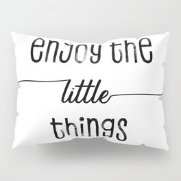 TEXT ART Enjoy the little things Pillow Sham