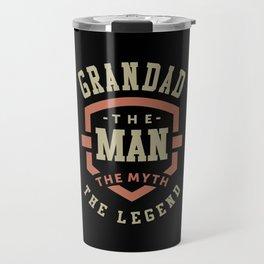 Grandad The Myth The Legend Travel Mug