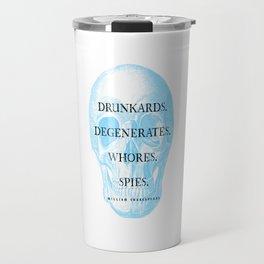 Drunkards. Degenerates. Whores. Spies. Travel Mug