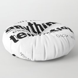 I can resist anything except temptation - Oscar Wilde quote Floor Pillow